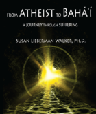 From Atheist to Bahai, A Journey Through Suffering
